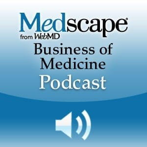 Medscape Business of Medicine Podcast