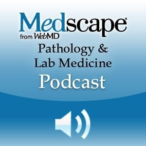 Medscape Pathology & Laboratory Medicine Podcast