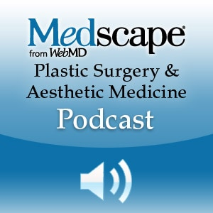 Medscape Plastic Surgery and Aesthetic Podcast