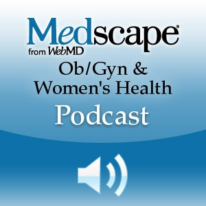Medscape Ob/Gyn & Women's Health Podcast